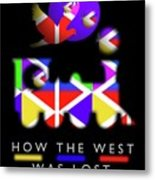 How The West Was Lost Metal Print