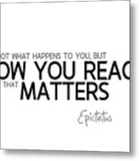 How You React - Epictetus Metal Print
