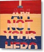 I Am Not Your Hero Metal Print