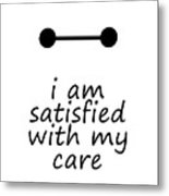 I Am Satisfied With My Care Metal Print