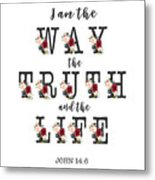 I Am The Way The Truth And The Life Typography Metal Print
