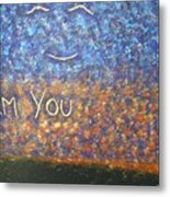 I Am You Metal Print