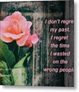 I Do Not Regret My Past. I Regret The Time I Wasted On The Wrong Metal Print