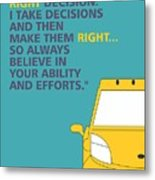 I Dont Believe In Taking Right Decision Quotes Poster Metal Print