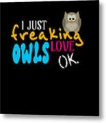 I Just Freaking Love Owls Ok Metal Print