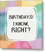 I Know Right- Birthday Art By Linda Woods Metal Print
