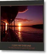 I Live My Dreams With Passion And Purpose Metal Print