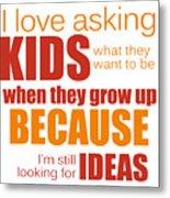 I Love Asking Kids Phrase Metal Print