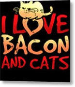 I Love Bacon And Cats Metal Print