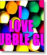 I Love Bubble Gum Metal Print