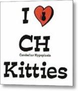 I Love Ch Kitties Awareness Metal Print
