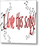 I Love This Song Metal Print