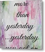 I Love You More Than Yesterday 2 Metal Print