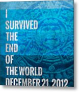 I Survived The End Of The World Metal Print