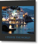 I Travel The World Amalfi Metal Print