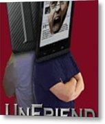 I Unfriend You Metal Print