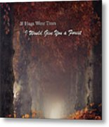 If Hugs Were Trees, I Would Give You A Forest Metal Print