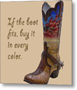 If The Boot Fits 2 Metal Print