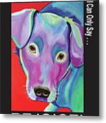 If The World Is Going To The Dogs I Can Only Say Rejoice Metal Print