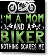 Im A Mom And A Biker Nothing Scares Me Metal Print