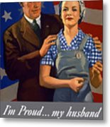 I'm Proud... My Husband Wants Me To Do My Part Metal Print