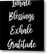 Inhale Blessings Exhale Gratitude Meditate Metal Print