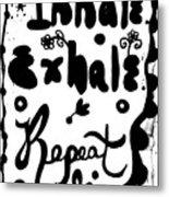 Inhale Exhale Repeat Metal Print