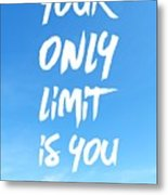 Inspirational Quote Your Only Limit Is You Vertical Metal Print