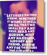 Inspirational Quotes - Motivational - John F. Kennedy 16 Metal Print