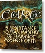 Inspirational Saying Courage Metal Print
