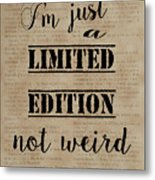 Inspiring Quotes Not Weird Just A Limited Edition Metal Print