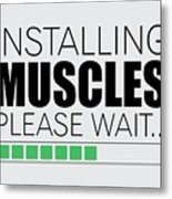 Installing Muscles Please Wait Gym Motivational Quotes poster Metal Print
