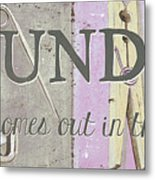 It All Comes Out In The Wash Metal Print