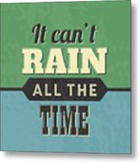 It Can't Rain All The Time Metal Print