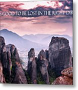 It Feels Good To Be Lost In The Right Direction. Metal Print