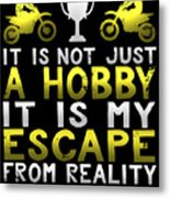 It Is Not Just A Hobby It Is My Escape From Reality Metal Print