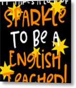 It Takes A Lot Of Sparkle To Be A English Teacher Metal Print