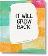 It Will Grow Back- Art By Linda Woods Metal Print