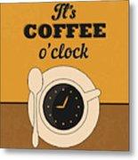It's Coffee O'clock Metal Print