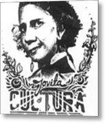 Jovita Cultura Es Poder Metal Print