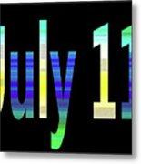 July 11 Metal Print