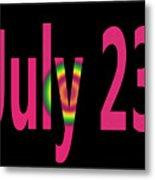 July 23 Metal Print