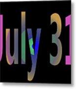 July 31 Metal Print