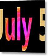 July 5 Metal Print