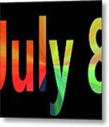 July 8 Metal Print
