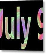 July 9 Metal Print