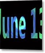 June 13 Metal Print