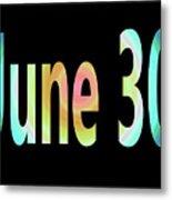 June 30 Metal Print