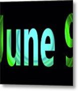 June 9 Metal Print
