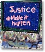 Justice Make It Happen Metal Print